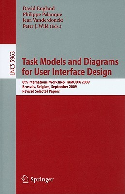 Task Models And Diagrams For User Interface Design 8th International Workshop Tamodia 2009 Brussels Belgium September 23 25 2009 Revised Selected Programming And Software Engineering By David England