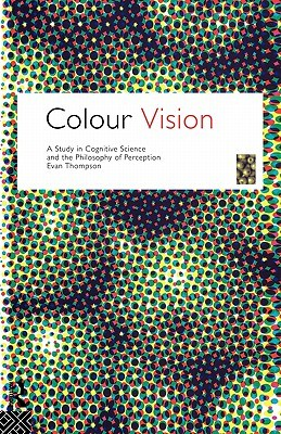 Colour Vision: A study in cognitive science and the philosophy of perception