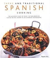 Tapas and Traditional Spanish Cooking: The Authentic Taste of Spain: 150 Sun-Drenched Classic Recipes Shown in 230 Stunning Photographs