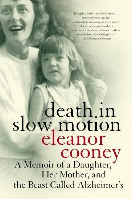 Death in Slow Motion: A Memoir of a Daughter, Her Mother, and the Beast Called Alzheimer's