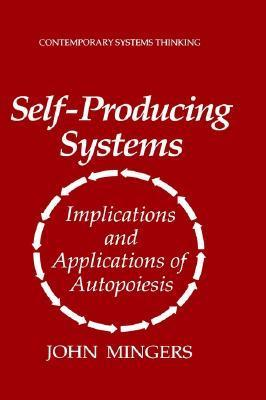 Self-Producing Systems: Implications and Applications of Autopoiesis