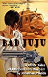 Bad Juju: And Other Tales of Madness and Mayhem