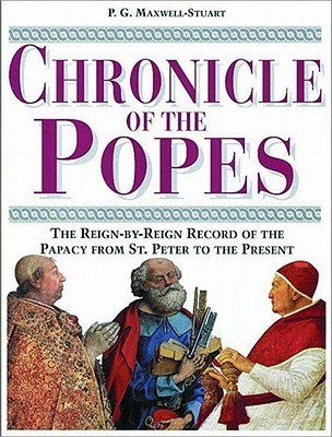 Chronicle of the Popes The Reign-by-Reign Record of the Papacy over 2000 Years