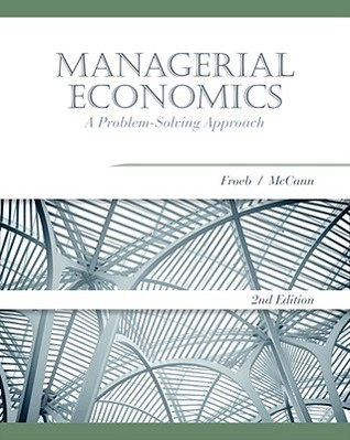 Managerial Economics A Problem-Solving Approach, 2nd Edition