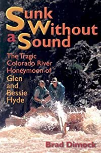 Sunk Without a Sound: The Tragic Colorado River Honeymoon of Glen and Bessie Hyde