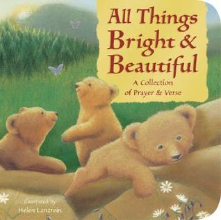 All Things Bright and Beautiful: A Collection of Prayer and Verse