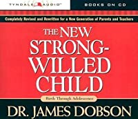 The New Strong-Willed Child: [Birth Through Adolescence]