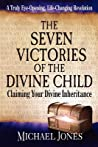 The Seven Victories of the Divine Child: Claiming Your Divine Inheritance