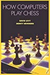 How Computers Play Chess by David N.L. Levy