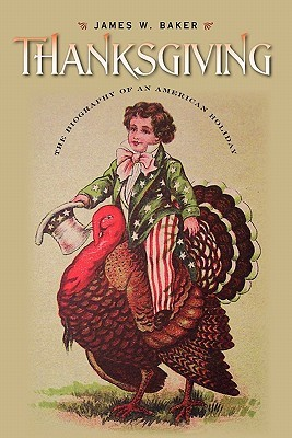 Thanksgiving: The Biography of an American Holiday