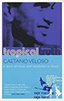 Tropical truth a story of music and revolution in brazil by caetano tropical truth a story of music and revolution in brazil fandeluxe Images