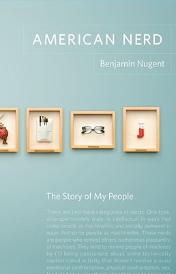 American Nerd by Benjamin Nugent