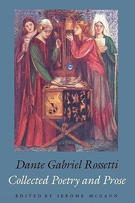 Dante Gabriel Rossetti - Collected Poetry and Prose