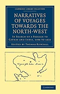Narratives of Voyages Towards the North-West, in Search of a Passage to Cathay and India, 1496 to 16