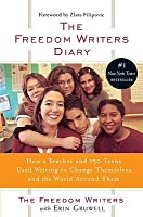 Freedom Writers' Diary: How A Teacher And 150 Teens Used Writing To Change Themselves And The World Around Them