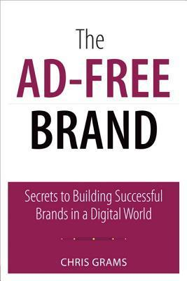 The-Ad-Free-Brand-Secrets-to-Building-Successful-Brands-in-a-Digital-World-