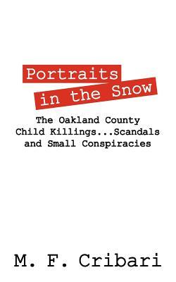 Portraits in the Snow: The Oakland County Child Killings...Scandals and Small Conspiracies