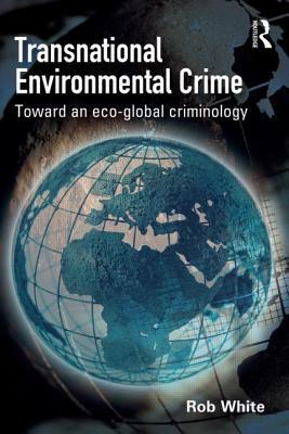 Transnational Environmental Crime: Toward an Eco-Global Criminology