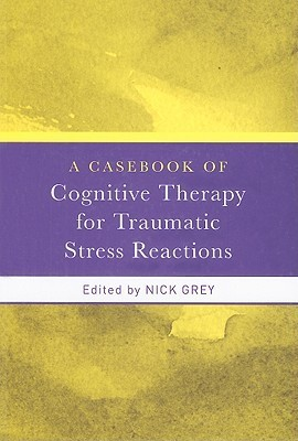 A-Casebook-Of-Cognitive-Therapy-For-Traumatic-Stress-Reactions