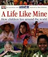 A Life Like Mine: How Children Live Around the World
