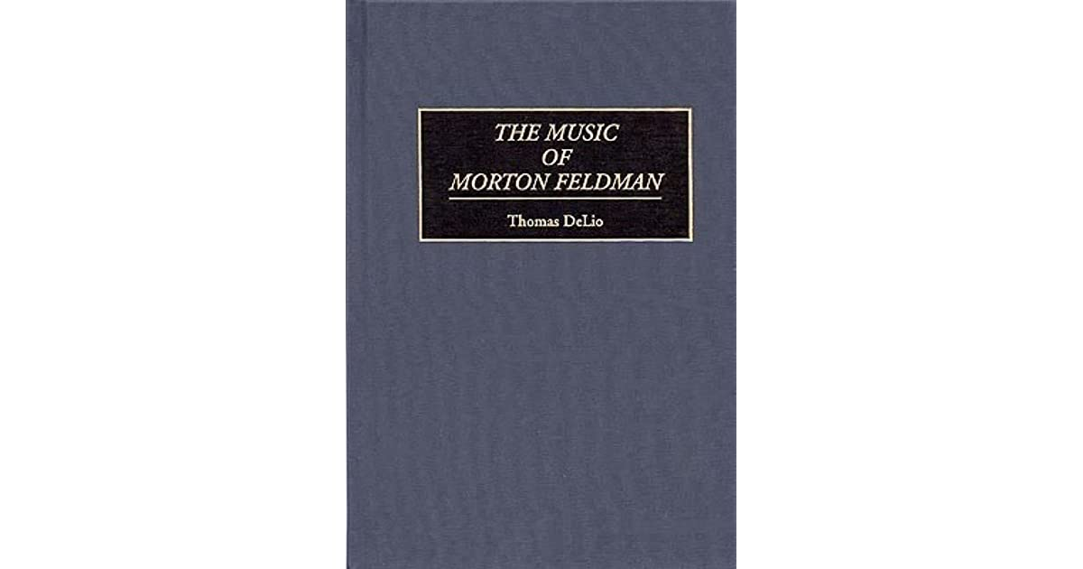 morton feldman essays 1985 morton feldman essays kerpen: beginner music of the twentieth-century avant-garde a biocritical sourcebook edited by larry sitsky foreword by jonathan dkramer.