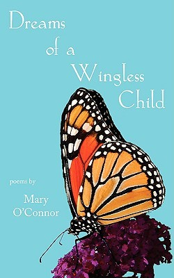 Dreams of a Wingless Child by Mary   O'Connor