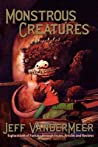 Monstrous Creatures by Jeff VanderMeer