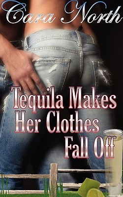 Tequila Makes Her Clothes Fall Off by Cara North