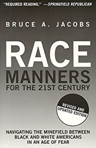 Race Manners in the 21st Century: Navigating the Minefield Between Black and White Americans in an Age of Fear