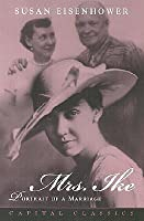Mrs. Ike: Portrait of a Marriage. Memories and Reflections on the Life of Mamie Eisenhower