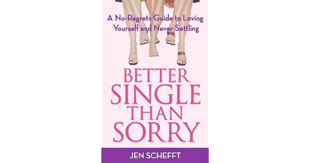 Better Single Than Sorry A No Regrets Guide To Loving border=