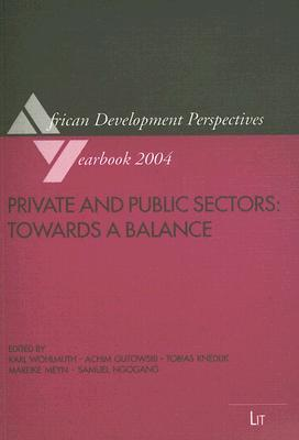 Private and Public Sectors: Towards a Balance (African Development Perspectives Yearbook) (Volume 10)