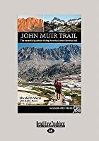 John Muir Trail: The Essential Guide to Hiking America's Most Famous Trail (Large Print 16pt)