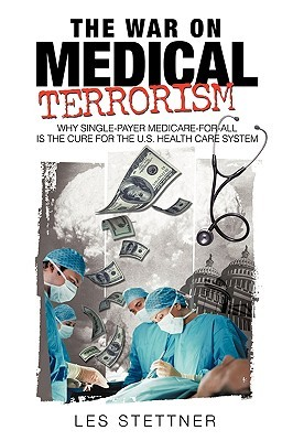 The War on Medical Terrorism: Why Single-Payer Medicare-For-All Is the Cure for the U.S. Healthcare System