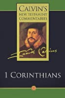 First Epistle of Paul to the Corinthians (Calvin's New Testament Commentaries, Vol 9)
