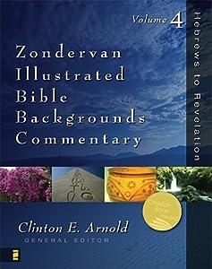 Zondervan Illustrated Bible Backgrounds Commentary: Volume 4; Hebrews to Revelation