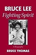 Bruce Lee: Fighting Spirit: A Biography