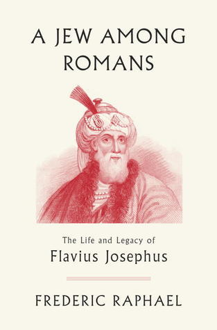 A Jew Among Romans  The Life and Legacy of Flavius Josephus