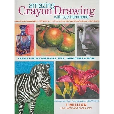 Amazing crayon drawing with lee hammond create lifelike portraits amazing crayon drawing with lee hammond create lifelike portraits pets landscapes and more by lee hammond fandeluxe Choice Image