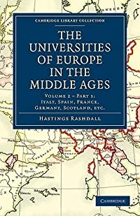 The Universities of Europe in the Middle Ages: Volume 2, Part 1, Italy, Spain, France, Germany, Scotland, Etc.
