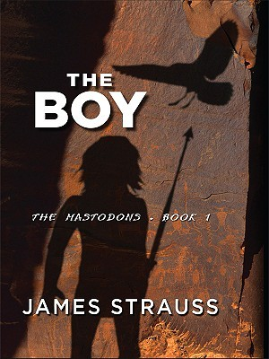 The Boy, The Mastodons, Book I by James Strauss