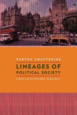 Lineages of Political Society: Studies in Postcolonial Democracy