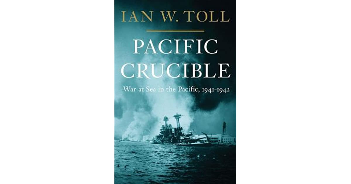 Pacific Crucible: War at Sea in the Pacific, 1941-1942 (The Pacific War Series, Book 1)