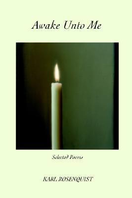 Awake Unto Me: Selected Poems Karl Rosenquist