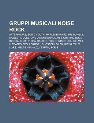 Gruppi Musicali Noise Rock: Afterhours, Sonic Youth, Marlene Kuntz, Mr. Bungle, Modest Mouse, One Dimensional Man, Lightning Bolt, Dinosaur Jr.