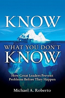 Know-What-You-Don-t-Know-How-Great-Leaders-Prevent-Problems-Before-They-Happen