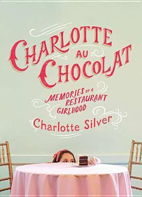 Charlotte Au Chocolat: Memories of a Restaurant Girlhood