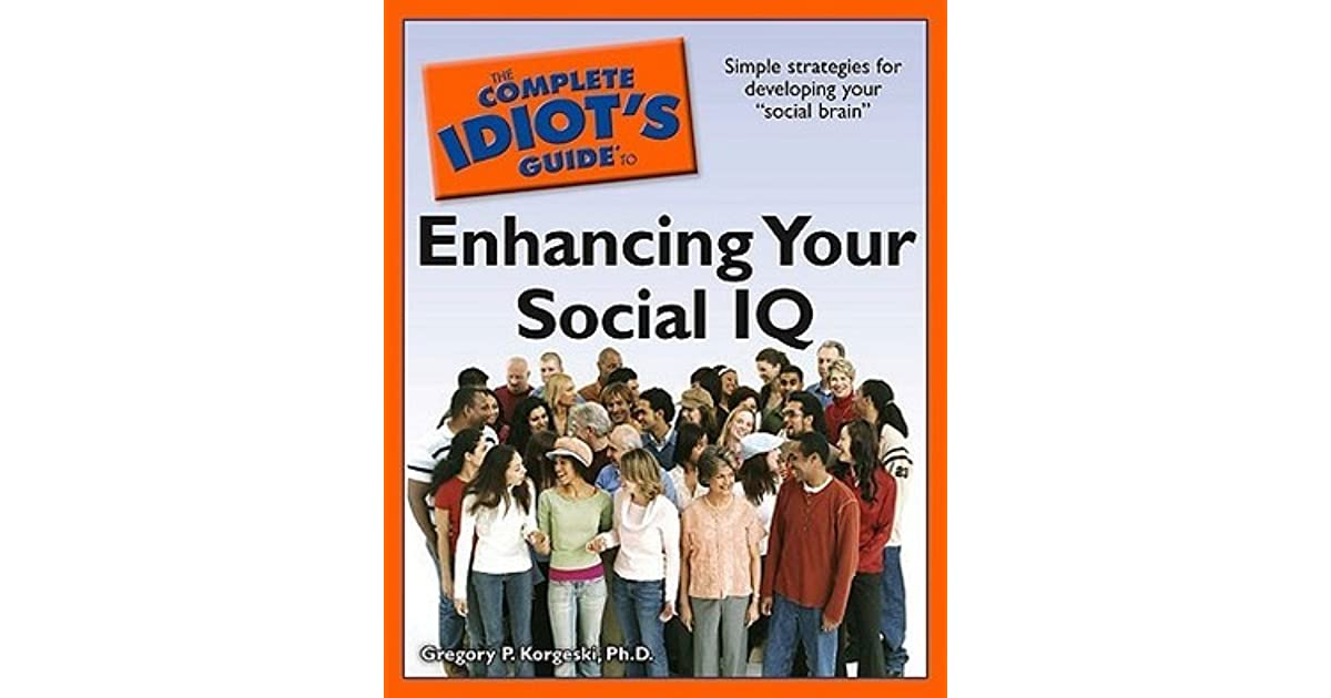 The Complete Idiots Guide to Enhancing Your Social IQ