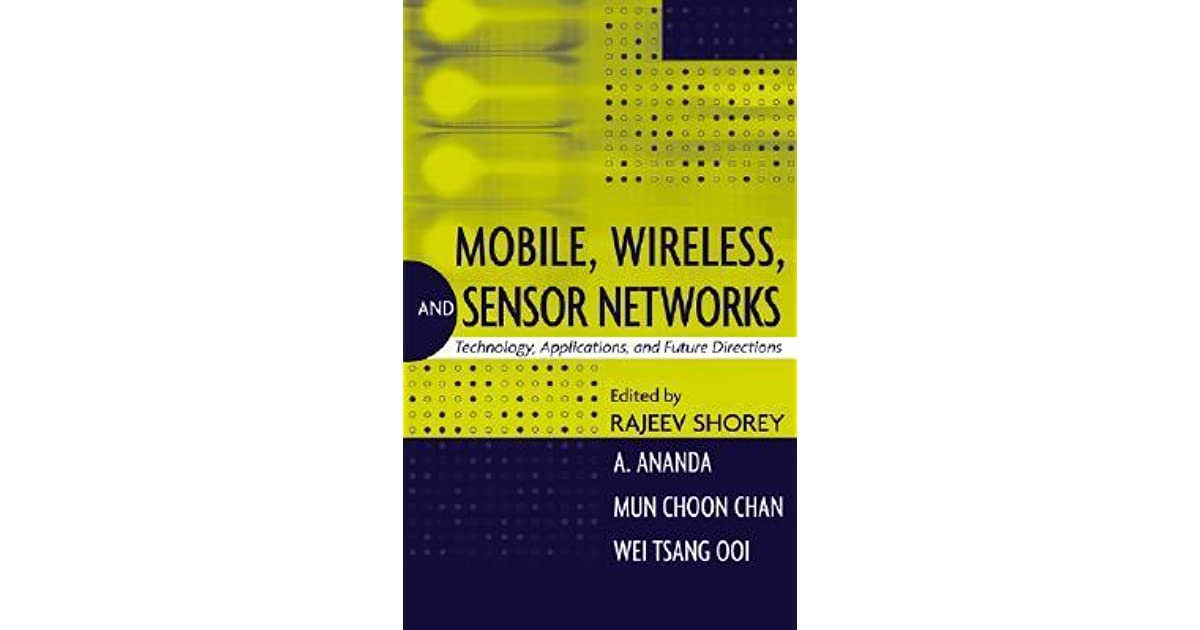 Mobile, Wireless, and Sensor Networks: Technology, Applications, and Future Directions
