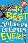 10 Best Arthurian Legends Ever! by Margaret Simpson